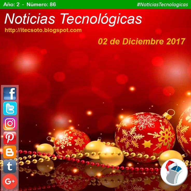 Edición Semanal Nº 86, Año 2 - Noticias Tecnológicas al 02 de Diciembre de 2017...   ¡Feliz inicio de la Navidad 2017!  Accede a las noticias...  #itecsoto  #NoticiasTecnologicas  #facebook  #twitter  #instagram  #pinterest  #google+  #blogger  #tumblr  #FelizNavidad