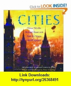 Cities The Very Best of Fantasy Comes to Town (9781568583044) China Mieville, Michael Moorcock, Paul Di Filippo, Geoff Ryman, Peter Crowther , ISBN-10: 1568583044  , ISBN-13: 978-1568583044 ,  , tutorials , pdf , ebook , torrent , downloads , rapidshare , filesonic , hotfile , megaupload , fileserve