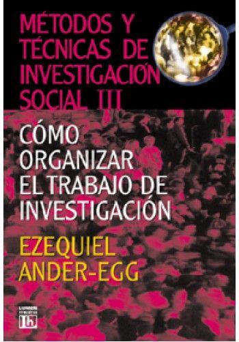 Métodos y técnicas de investigación social / Ezequiel Ander-Egg