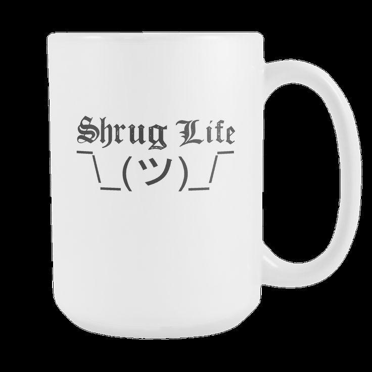 """Funny """"Shrug Life"""" Mug (Take-off on Thug Life) 15oz"""
