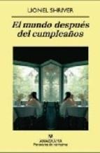 EL MUNDO DESPUES DEL CUMPLEAÑOS - LIONEL SHRIVER - 24/07/13