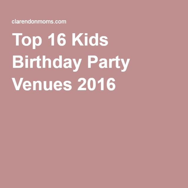Top 16 Kids Birthday Party Venues 2016