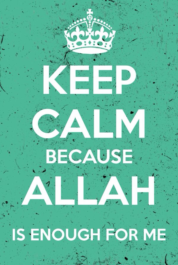 Keep Calm because Allah is enough for me