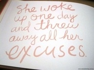 She woke up one day and threw away all her excuses quote
