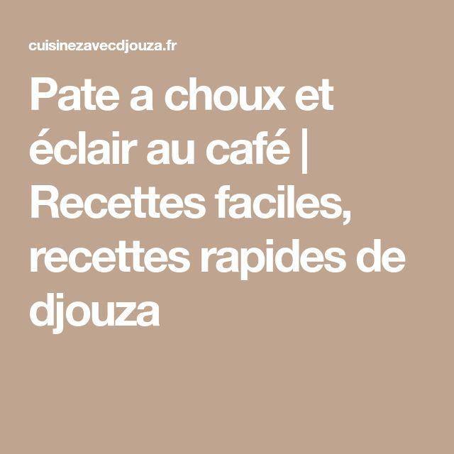 Pate a choux et éclair au café   Recettes faciles, recettes rapides de djouza