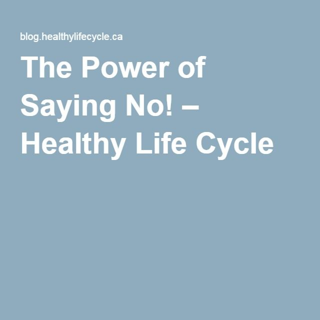 The Power of Saying No! – Healthy Life Cycle