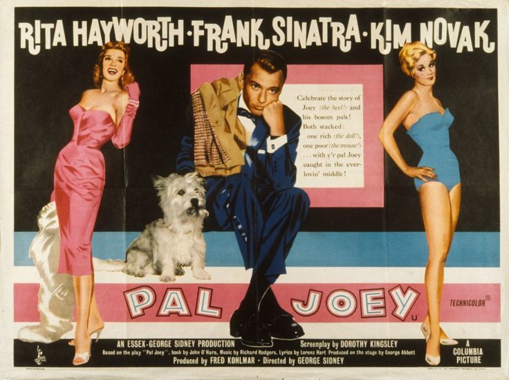 "Pal Joey (1957), director George Sidney. ""I'll sing to him, each spring to him, and worship the trousers that cling to him"" was one of many Rodgers & Hart lyrics deemed too scandalous for Hollywood's version of their Broadway hit musical. But gains included Sinatra swinging through 'The Lady Is a Tramp' for the delectation of Hayworth encased in orange fur. Now the classy older woman, she competes with Novak for Sinatra's, er, favours."