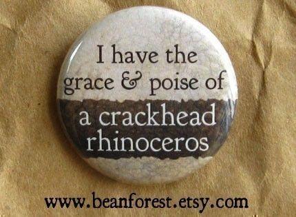 and the bruises to prove it.: Grace, Funny, So True, Crackhead Rhinoceros