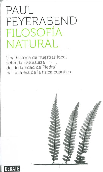 Filosofía natural de Paul Feyerabend, una historia de nuestras ideas sobre la naturaleza desde la Edad de Piedra hasta la era de la física cuántica.