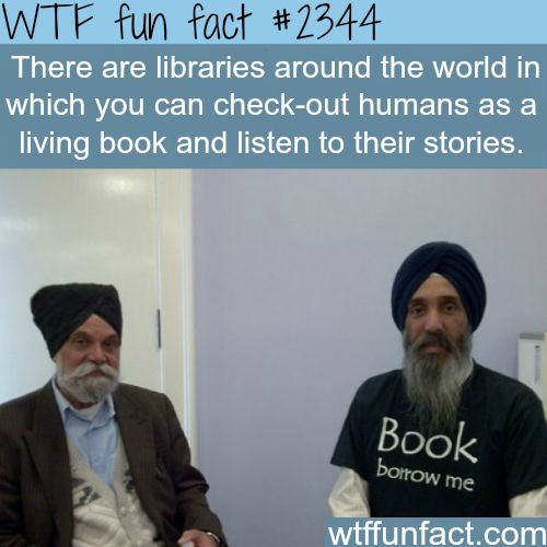 Human libraries (check-out humans) - WTF fun facts.... really? My grandma would've made one of these. ...
