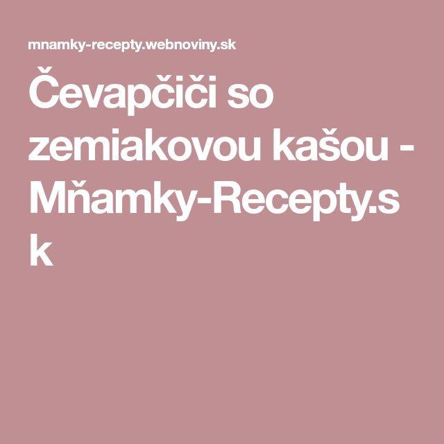 Čevapčiči so zemiakovou kašou - Mňamky-Recepty.sk