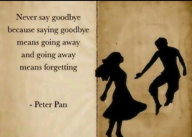Never Say Goodbye- Peter Pan :) | Words to Live by | Pinterest