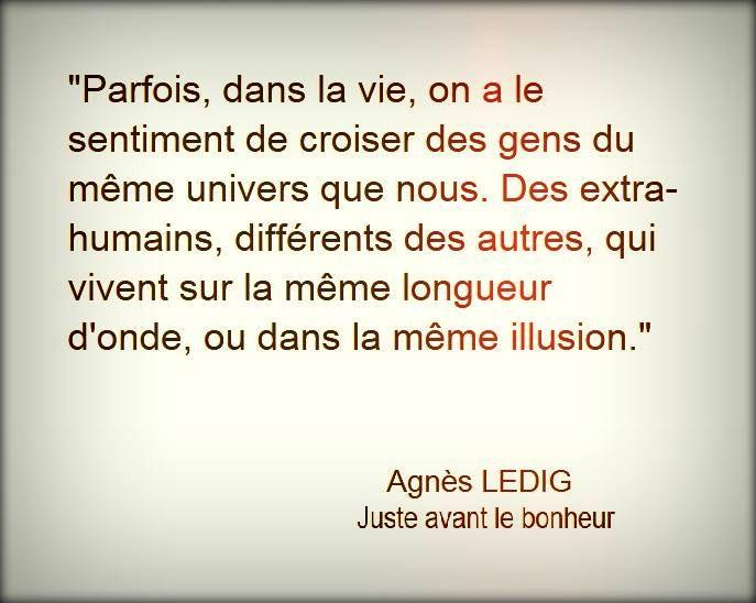 Parfois, dans la vie, on a le sentiment de croiser des gens du même univers que nous... | Agnès Ledig