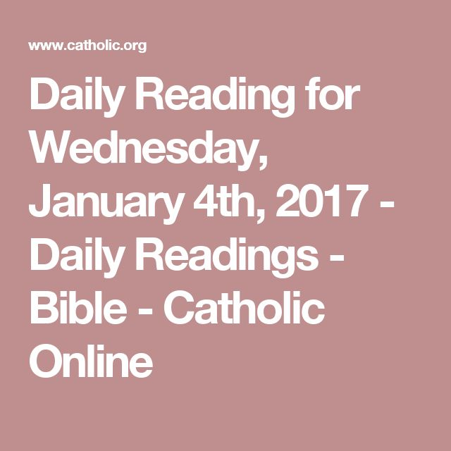 Daily Reading for Wednesday, January 4th, 2017 - Daily Readings - Bible - Catholic Online