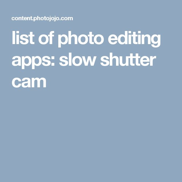 list of photo editing apps: slow shutter cam
