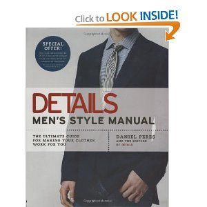Details Men's Style Manual: The Ultimate Guide for Making Your Clothes Work for You --- http://www.amazon.com/Details-Mens-Style-Manual-Ultimate/dp/159240328X/?tag=abse01-20