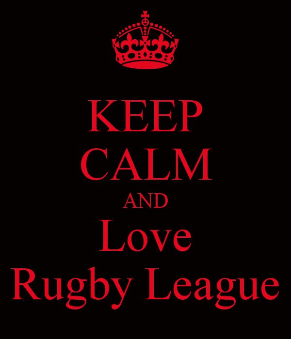 KEEP CALM AND Love Rugby League and rugby union!:) xxxx