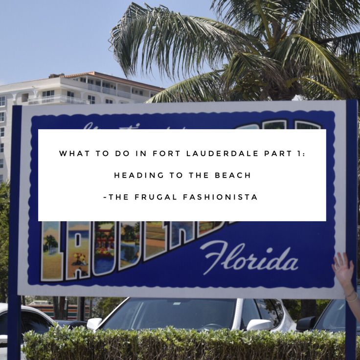 What to do in Fort Lauderdale Part 1: Heading to the Beach http://thefrugalfashionistacdn.com/fort-lauderdale-part-1-heading-beach/