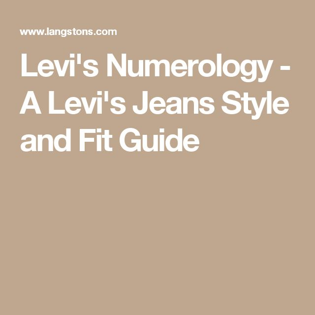 3ae0284470e Levi s Numerology - A Levi s Jeans Style and Fit Guide