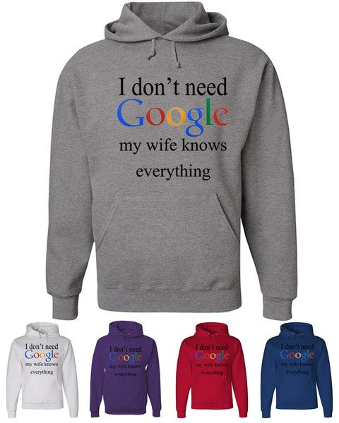 i dont need google hoodie funny marriage anniversary sweatshirt