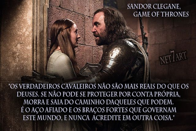 Frases da série: Game Of Thrones, Sandor Clegane. - Net7Art