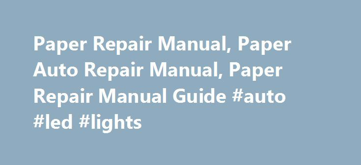 Paper Repair Manual, Paper Auto Repair Manual, Paper Repair Manual Guide #auto #led #lights http://auto.remmont.com/paper-repair-manual-paper-auto-repair-manual-paper-repair-manual-guide-auto-led-lights/  #chilton auto repair # Paper Repair Manual Chilton vs. Haynes: Picking the Right Paper Repair Manual Do-it-yourself repairs save you hundreds of dollars on what could be an otherwise staggering professional mechanic fee. Instead of paying a ridiculously high amount on repair costs, most…