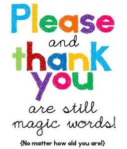 Please and thank you are still magic words (no matter how old you are!)