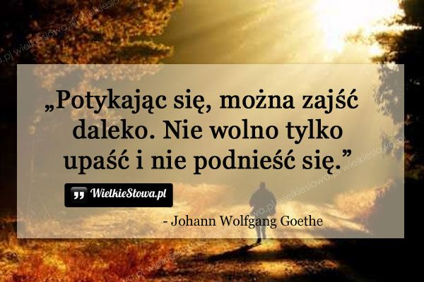 Potykając się, można zajść daleko... #Goethe-Johann-Wolfgang, #Działanie, #Problemy-i-kłopoty, #Upadek