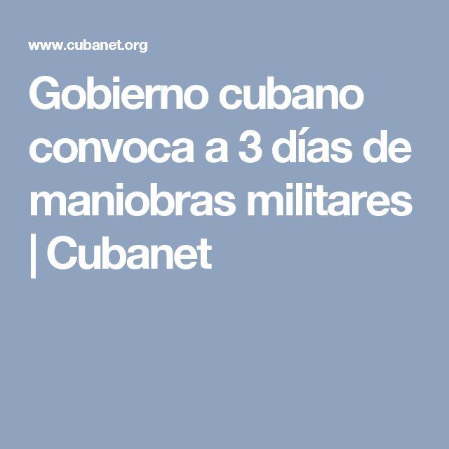 Gobierno cubano convoca a 3 días de maniobras militares | Cubanet