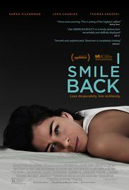 """I SMILE BACK (2015) """" Laney Brooks does bad things. Married with kids, she takes the drugs she wants, sleeps with the men she wants, disappears when she wants. Now, with the destruction of her family looming, and temptation everywhere, Laney makes one last desperate attempt at redemption."""""""