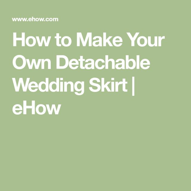 How to Make Your Own Detachable Wedding Skirt | eHow