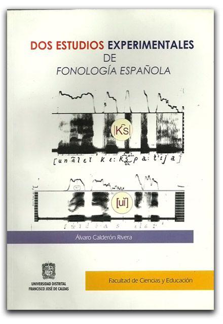 Dos estudios experimentales de fonología española – Álvaro Calderón Rivera-Universidad Distrital Francisco José de Caldas   http://www.librosyeditores.com/tiendalemoine/linguistica-y-lenguas/2000-dos-estudios-experimentales-de-fonologia-espanola.html  Editores y distribuidores