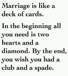 Marriage  I think there's a better ending sentence. Maybe the club and spade are in the middle... I want to end with a joker. and a smile.