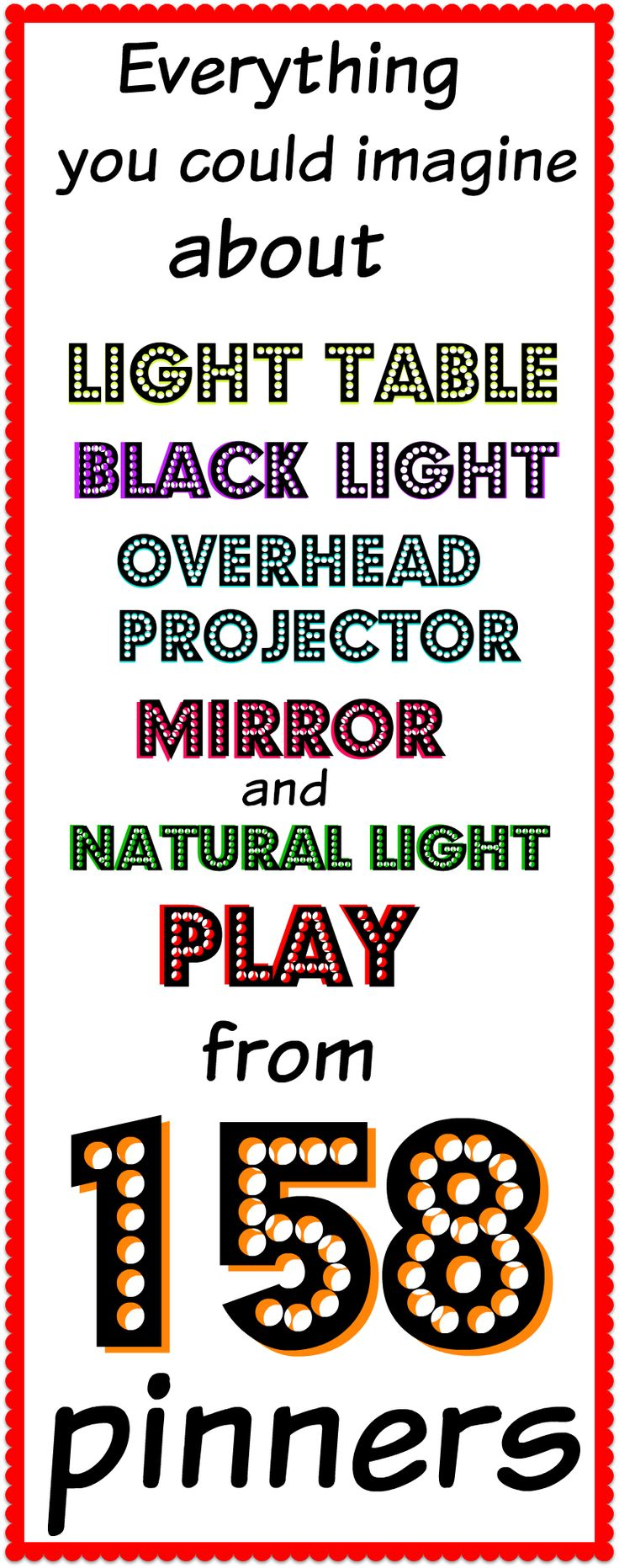Everything you could imagine about Light Table Play, Black Light Play, Glow-in-the-dark Play, Overhead Projector Play, Mirror Play, Natural Light Play, and much more all in one spot from ONE-HUNDRED-AND-FIFTY-EIGHT PINNERS!!! The Light Play Jackpot!