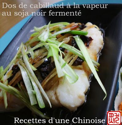 Recettes d'une Chinoise: Dos de cabillaud à la vapeur au soja noir fermenté 豆豉蒸鳕鱼 dòuchǐ zhēng xuěyú