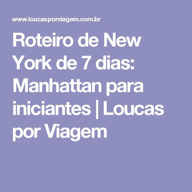 Roteiro de New York de 7 dias: Manhattan para iniciantes   Loucas por Viagem