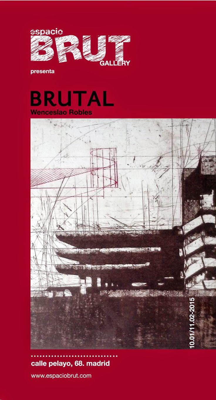 espacioBRUT presenta: BRUTAL, de Wenceslao Robles