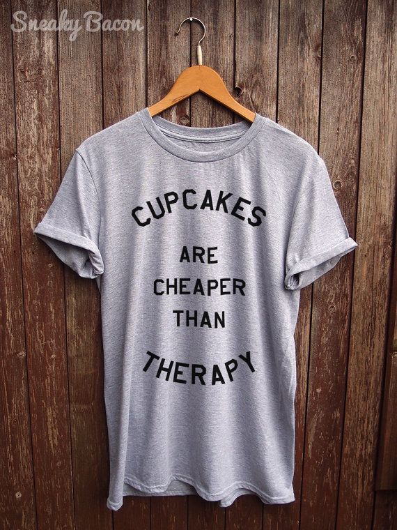 Welcome to the Sneaky Bacon Clothing Shop!   About this product  This Cupcakes are cheaper than Therapy Tshirt is made of premium quality ring