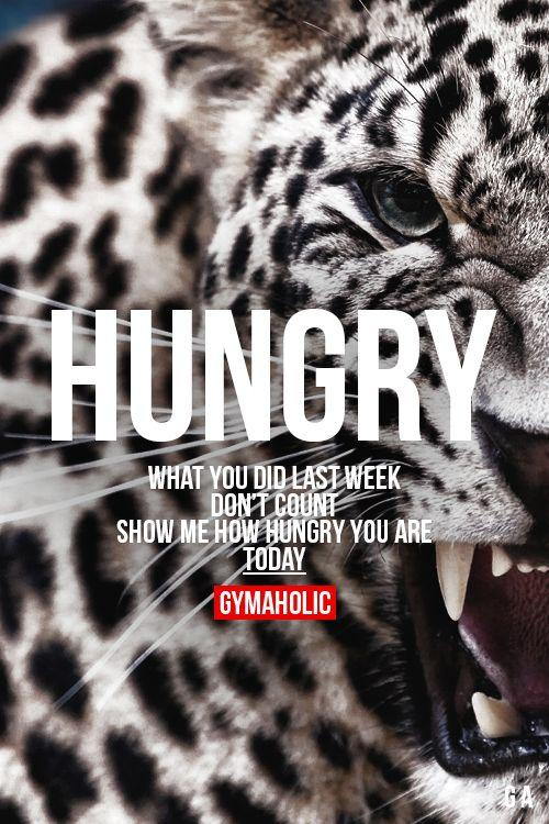 Ce que vous avez faim la semaine dernière ne comptent pas, montrez-moi comment vous êtes affamé aujourd'hui.