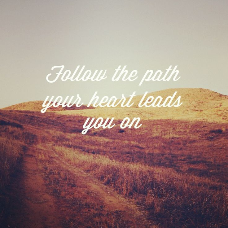 Fallow The Path Yous Heart