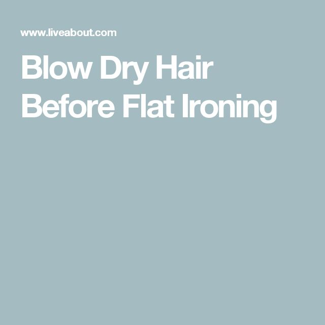 Blow Dry Hair Before Flat Ironing