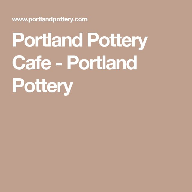 Portland Pottery Cafe - Portland Pottery