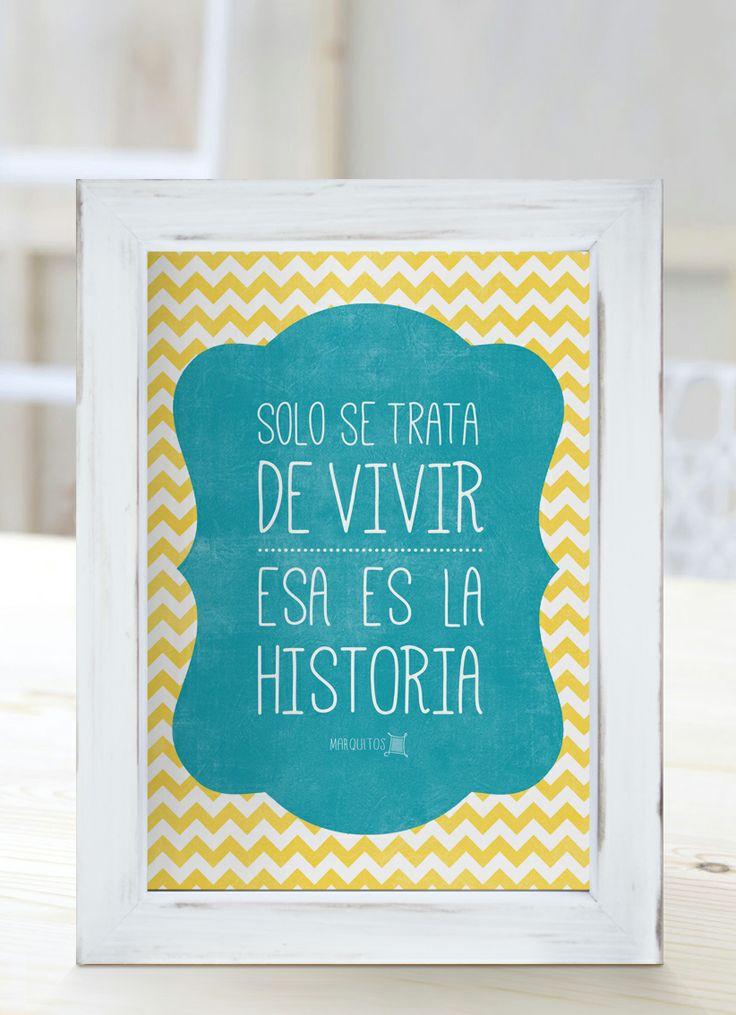 Solo se trata de vivir, esa es la historia. [Cuadros con frases]