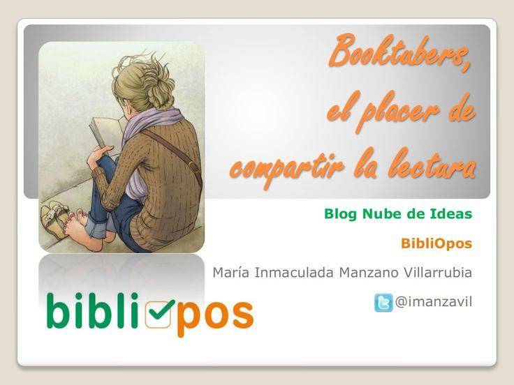 Booktubers, el placer de compartir la lectura by María Inmaculada Manzano Villarrubia via slideshare
