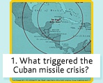 1. What triggered the Cuban missile crisis?    Activity about the CUban Missle Crisis