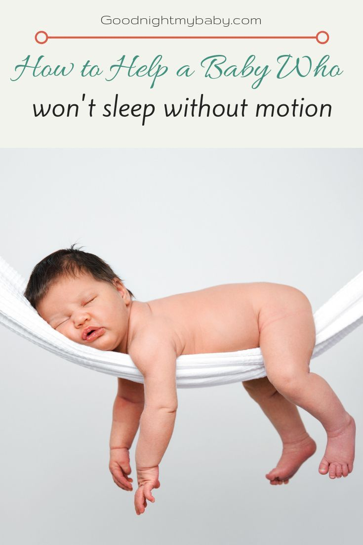 How To Help A Baby Who Won T Sleep Without Motion Goodnight My Baby Baby Care Tips Sleep Training Baby Newborn Baby Sleep