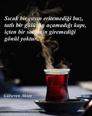 ✔İsti bir çayın əridə bilmədiyi buz, şirin bir gülüşün açmadığı qapı, içdən(səmimi) bir sevginin girə bilmədiyi könül yoxdur. #Gülseven_Aksoy
