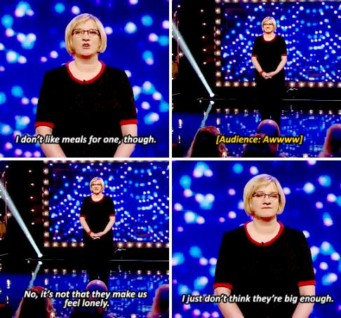 When she explained why she doesn't like meals for one. | 23 Times Sarah Millican Proved She's The Funniest Woman In Britain