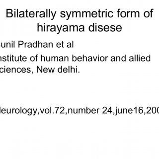 Bilaterally symmetric form of hirayama disese • Sunil Pradhan et al • Institute of human behavior and allied sciences, New delhi. • Neurology,vol.72,number. http://slidehot.com/resources/hirayama-jc.54983/