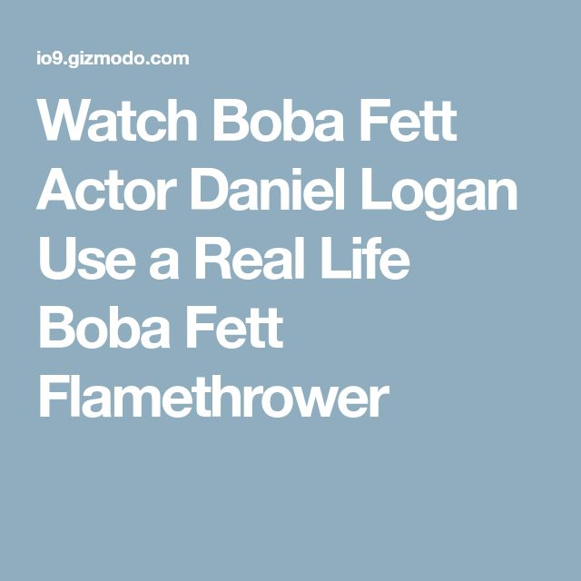 Watch Boba Fett Actor Daniel Logan Use a Real Life Boba Fett Flamethrower